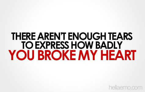 you just broke my heart