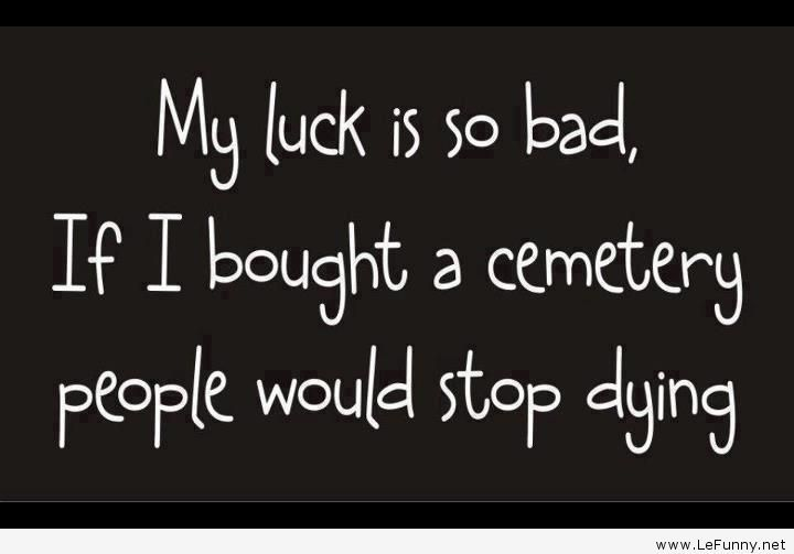 Quotes about Bad Luck ...Quotes About Bad Boyfriends