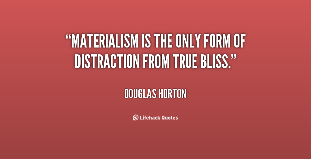 essays on materialism and happiness Materialism becomes an obstacle when we start allowing things (or the desire for things) to control us, to keep us focused on things outside ourselves rather than on things that would be truly beneficial to us, such as our spiritual development, our relationships, our learning, our peace of mind  .