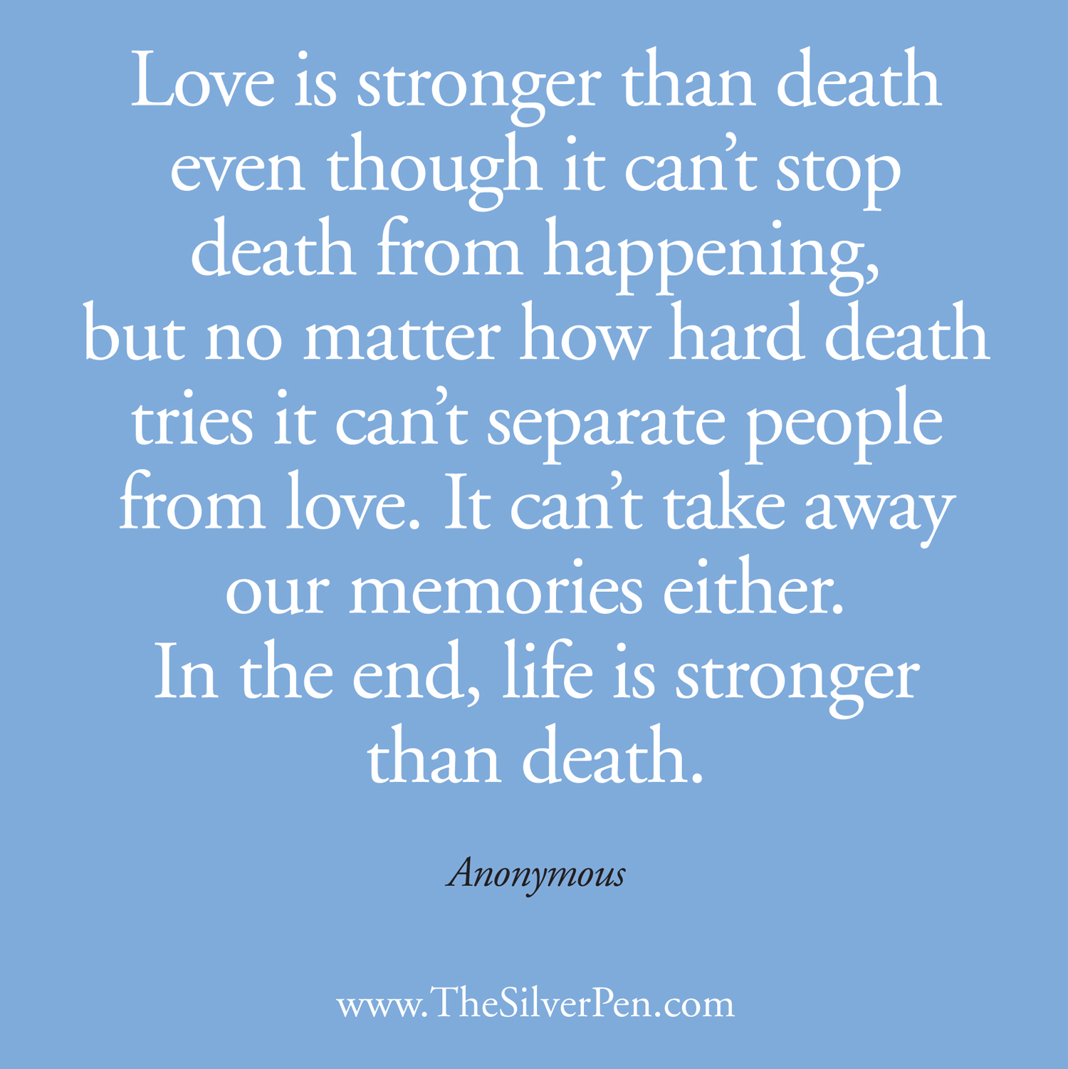 quotes about after death 324 quotes love is stronger than death even though it can t stop death from happening
