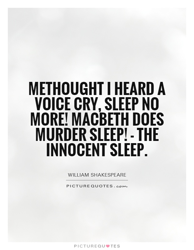 sleep no more macbeth essay Ironically, through lady macbeths sleep walking habits and compulsive w ashing of her bloody hands, it is revealed that she was not unchanged by the event and thus was not 'unsexed' by the spirits that tend on mortal souls in this scene  through an unrested conscience and her tragic suicide.