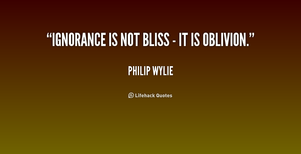 ignorance not bliss