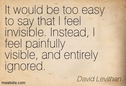 Quotes about Feeling invisible (26 quotes)