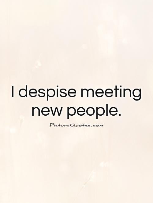 I hate meeting new people