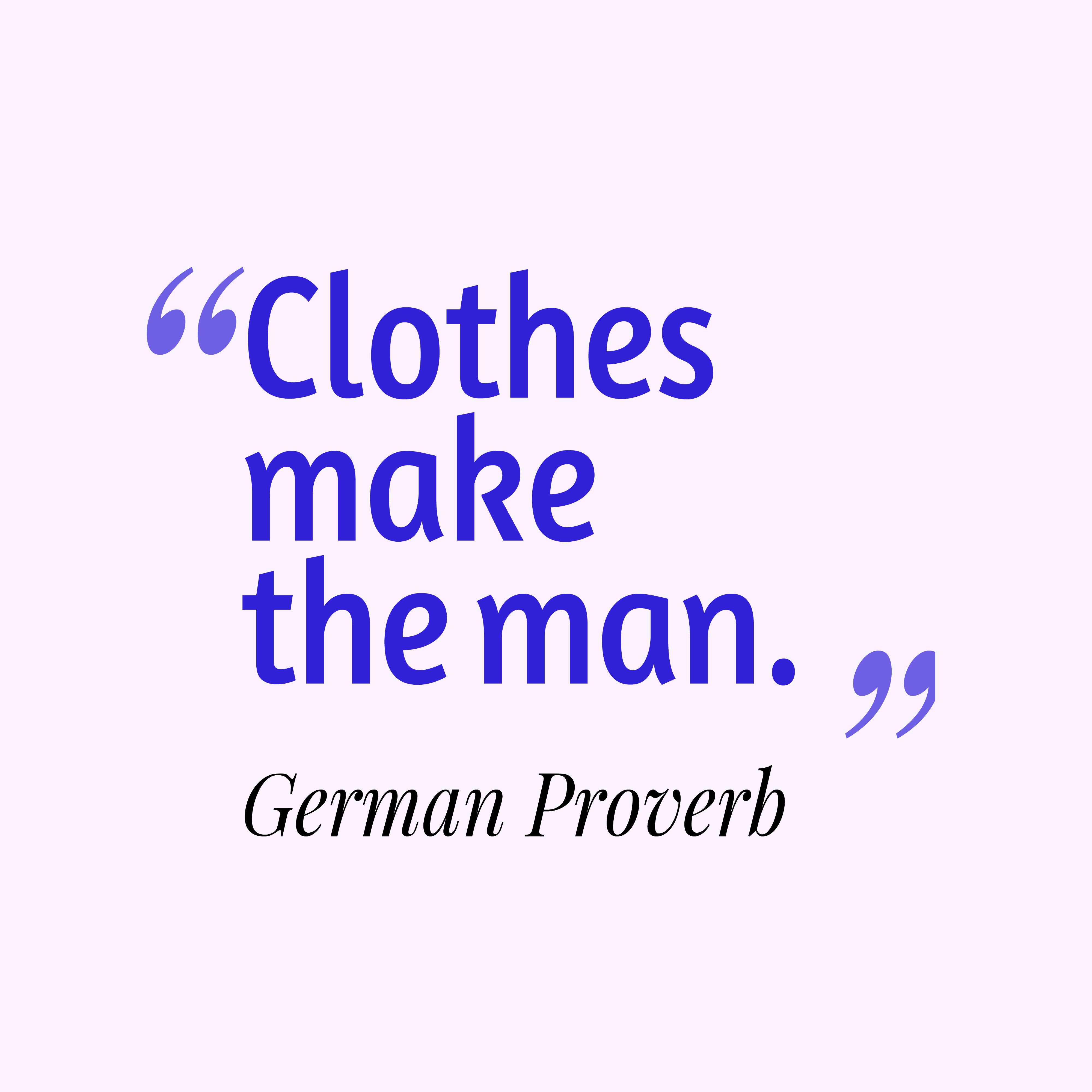 do clothes make the man What does the proverb clothes do not make the man mean learn the meaning, expansion, explanation, and origin of proverb clothes do not make the man.