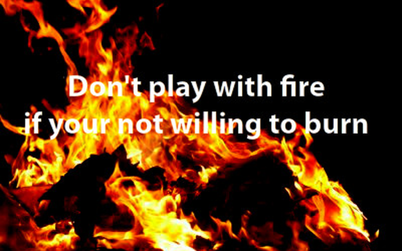 Quotes About Playing With Fire (51 Quotes