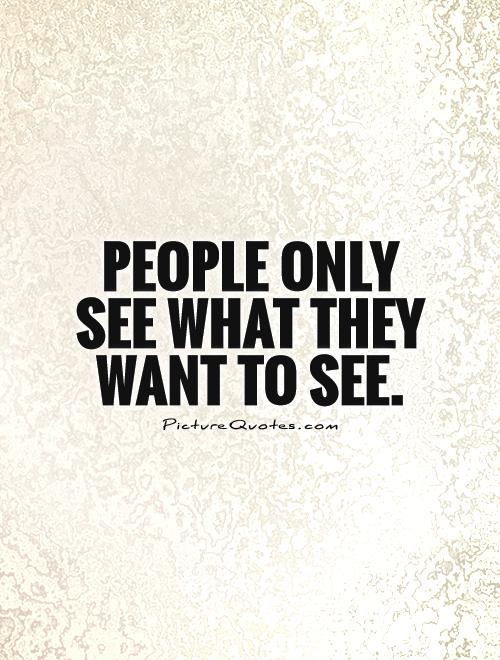 people see what they want to