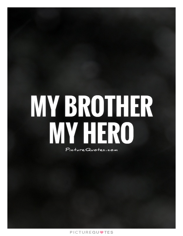 looking up to my brother as my hero