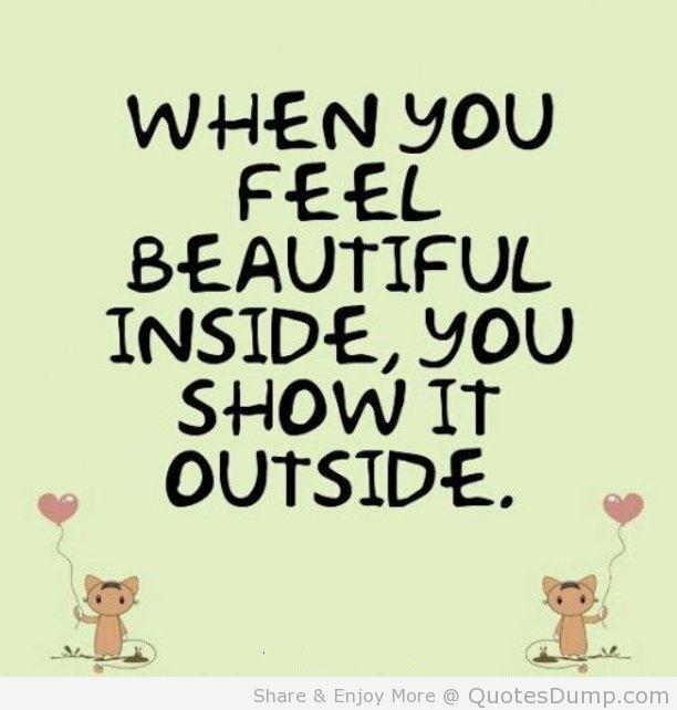 WercN YOU FEEL BEAUTIFUL INSIDE, YOU Seow IT OUTSIDE. Share U0026 Enjoy More @  QuotesDump.com
