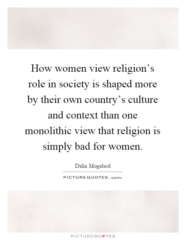 the role of women in religion religion essay In conclusion, it is my opinion that feminists, assuming the main function of religion is to perpetuate patriarchy is correct, as the churches do reflect traditional gender roles and due to society being in a stage of modernity, and women having very different roles, it is clear that monotheistic religions such as christianity do try to.