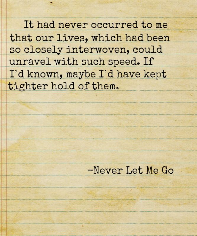 Quotes About Never Let Me Go 57 Quotes