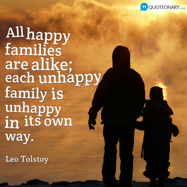 all families are all alike all happy families are unhappy in their own way Contrary to leo tolstoy's famous observation that happy families are all alike every unhappy family is unhappy in its own way, a new psychology study confirms that unhappy families, in.