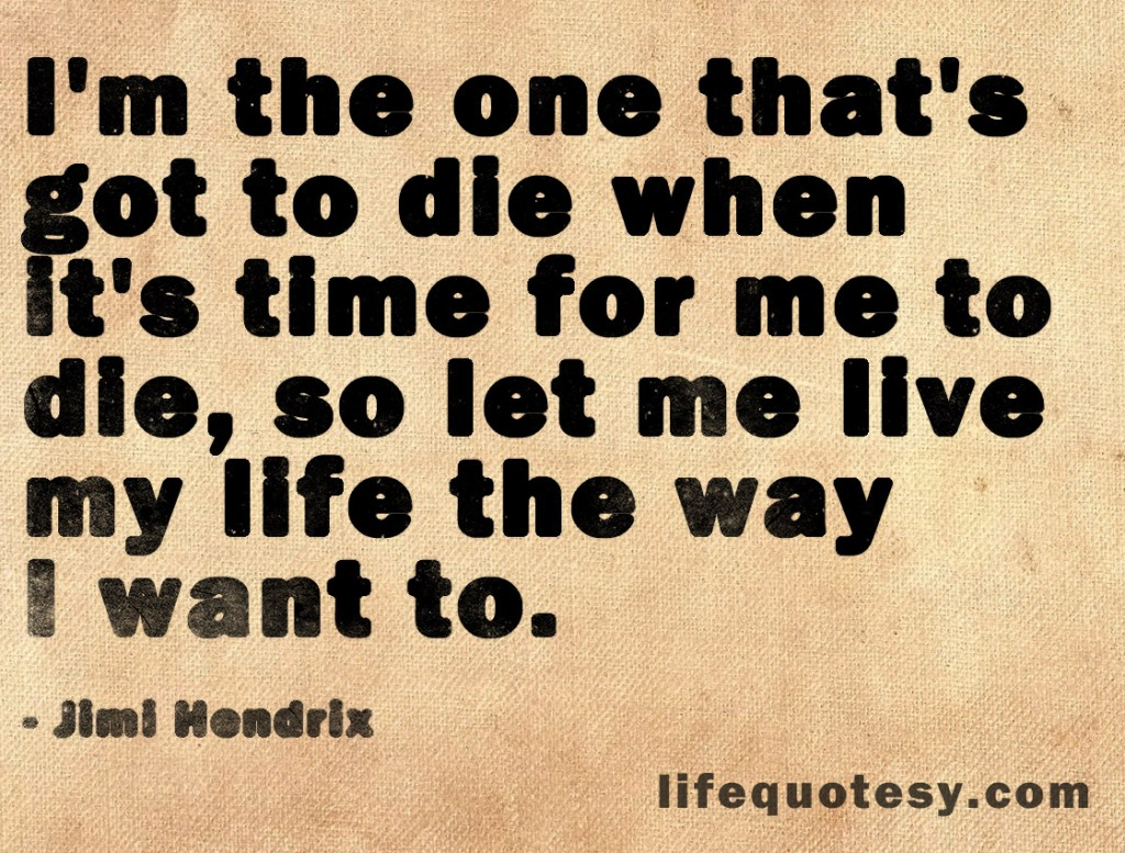 Quotes About Living My Life 204 Quotes
