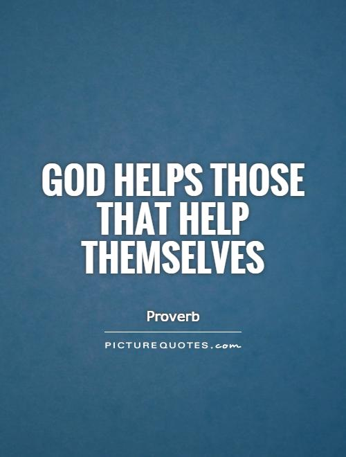 god help them that help themselves-essay Find short and long essay on god helps those who help themselves for students under words limit of 100, 200, 300, 400 and 600 words.