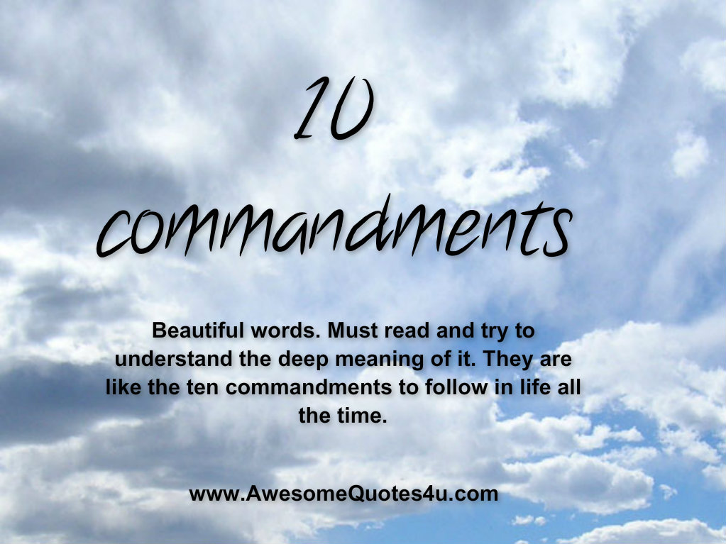 10 commandments The 10 commandments are 10 beneficial laws given by the creator god the commandments show us how to live a better life now and please god forever the bible tells us that god himself spoke the 10 commandments from mount sinai and wrote them with his own finger on tablets of stone (exodus 20:1 31.