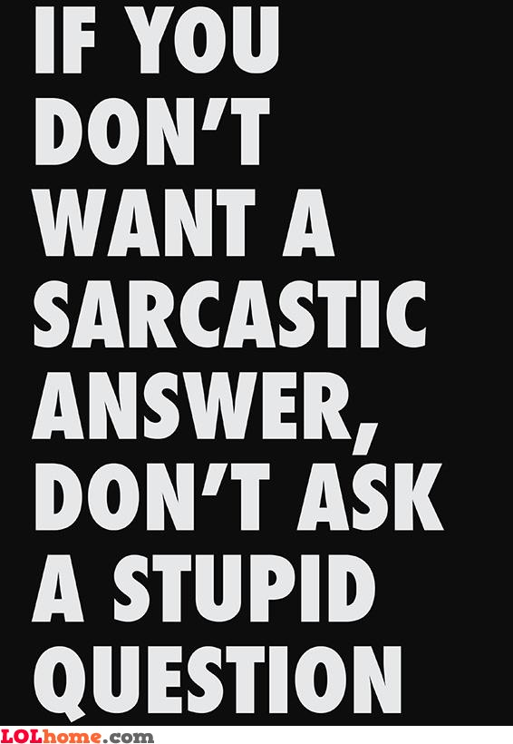 Quotes About Stupid Question 73 Quotes