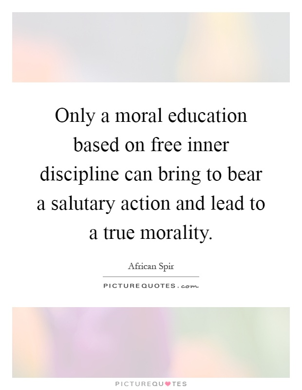 education and moral values quotes Defining moral education aristotle captured this insight when he argued that every association has a moral end, a hierarchy of values.
