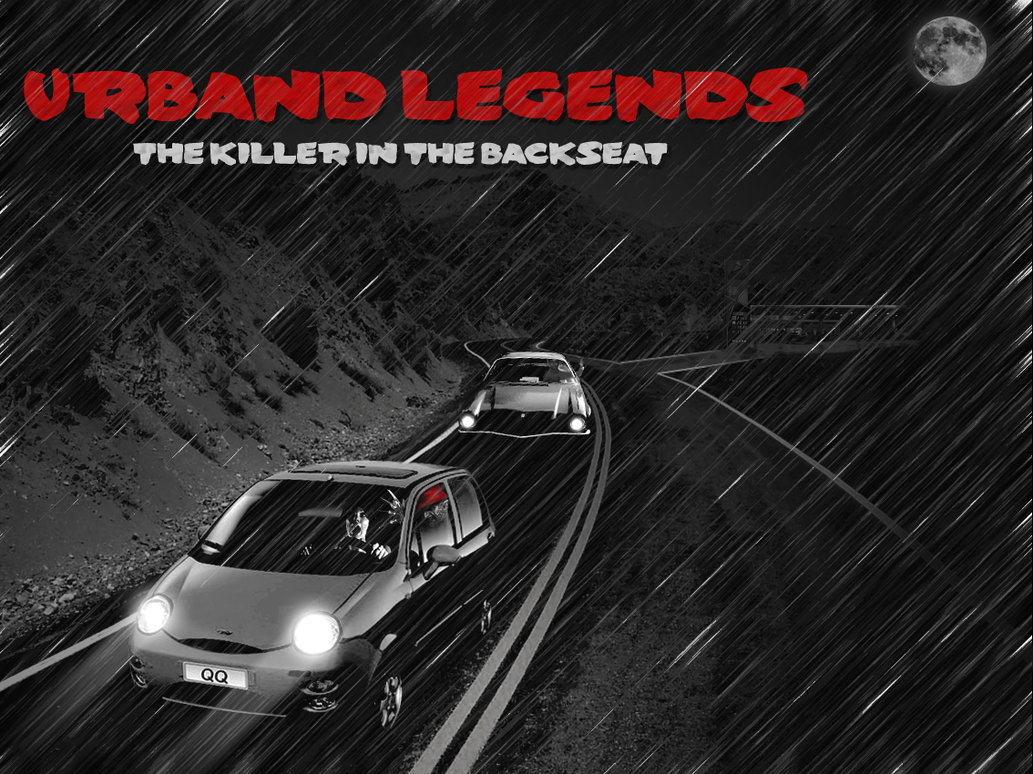 urban legends - the killer in the backseat - essays Urban legends are narratives about the account of the killer in the back seat articulates a fear of the dark places in automobiles and of vulnerable females.