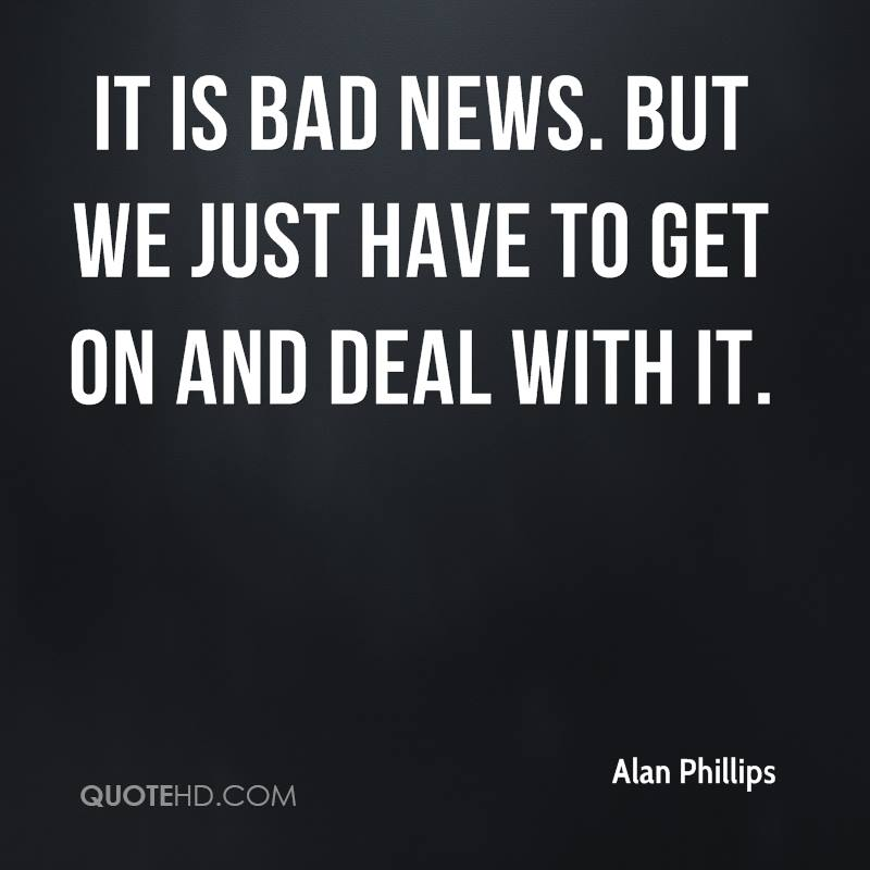 Quotes About Bad News (203 Quotes