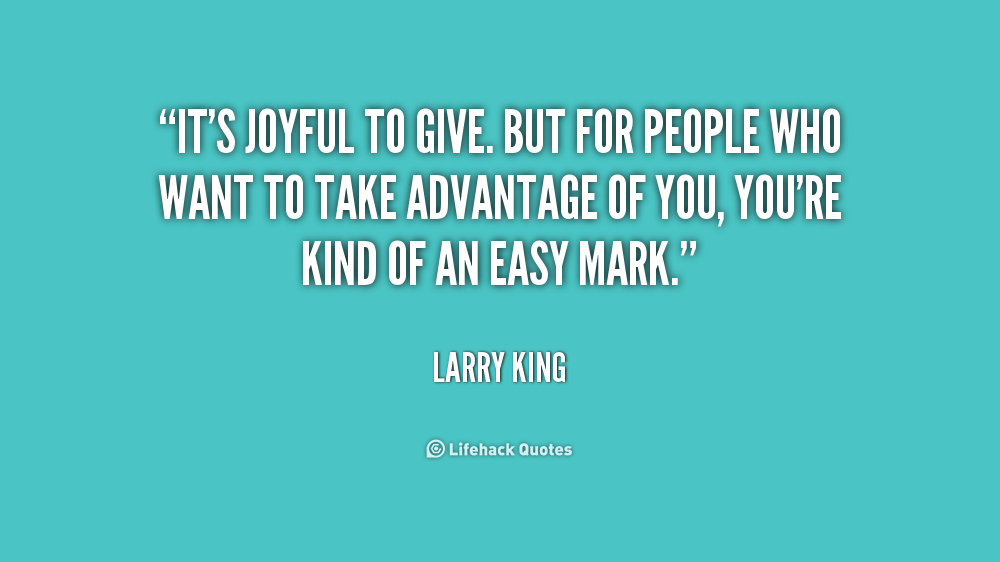 Quotes About Taking Advantage. I Really Need To Learn This I ...