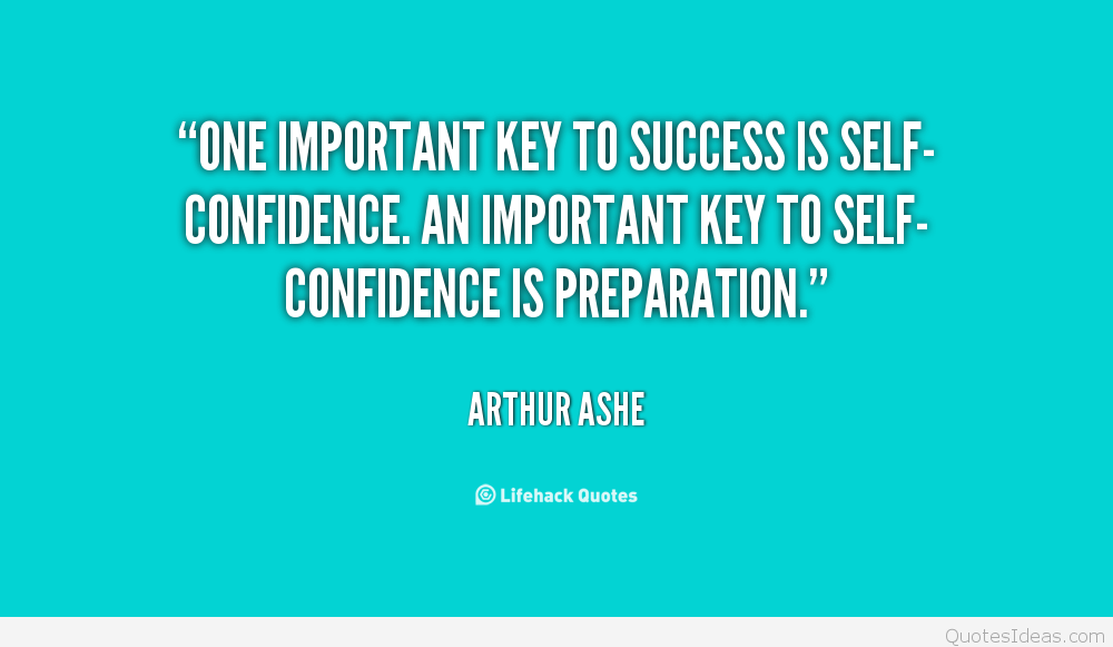 self confidence is the key to success essay Everything you think and say and do affects your confidence and self of forbes womensmedia that confidence is the key to success.