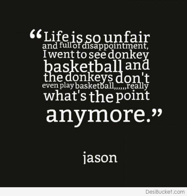 Quotes About Life Is Unfair (45 Quotes