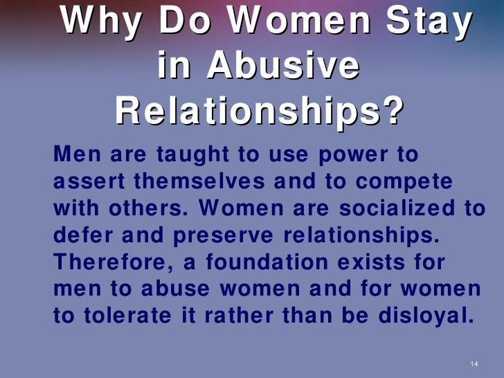 why women stay in abusive relationships I'm one of those people who never understood why women stayed in bad or abusive relationships a healthy percentage of women in the world stay in situations that are not conducive and often life threatening.