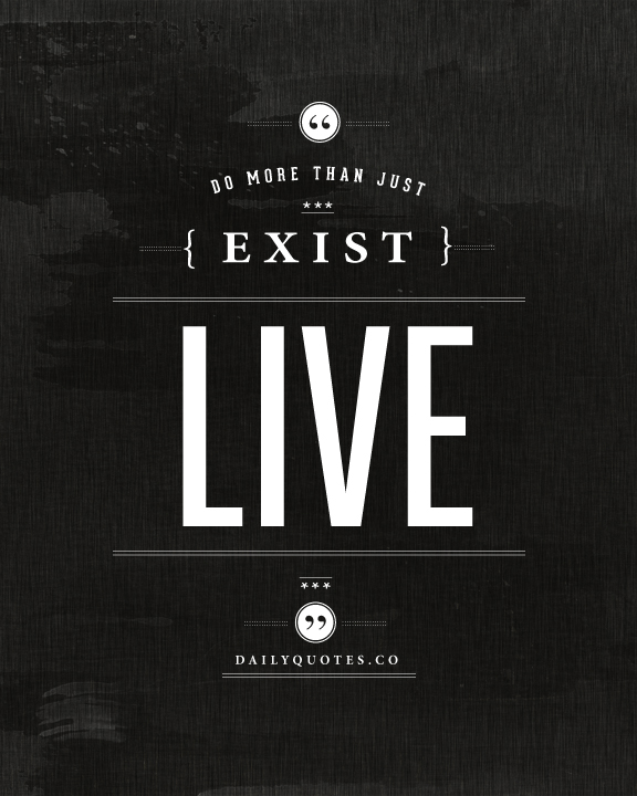 Quotes About Just Living Life 80 Quotes