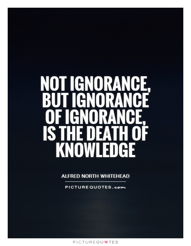 ignorance to the truth essay Ignorance is a condition that needs to be overcome because we must understand that this reality is not all that there is we do not want to live in a limited world.
