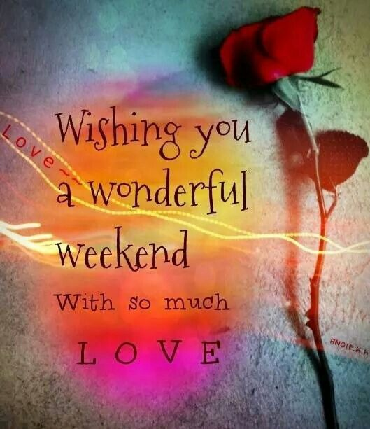 the wonderful weekend Their a lot of responses you might consider like : aww, thanks hope you have a great weekend too same goes for you my weekend will be.