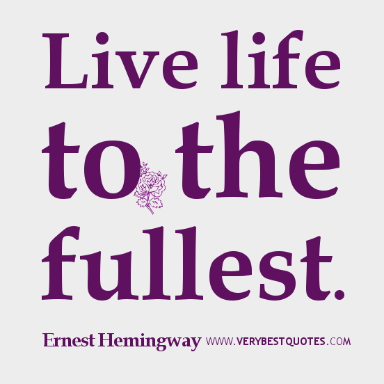 Quotes about Fullest 60 quotes Custom Live Life To The Fullest Quotes