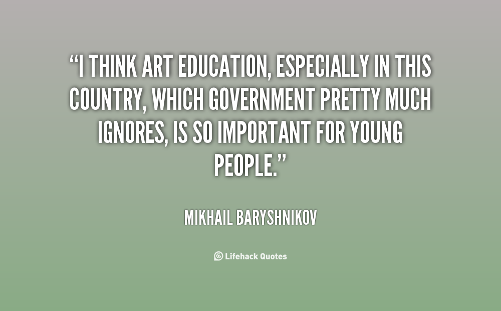 Quotes about Value of arts education (14 quotes)