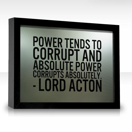 The meaning and origin of the expression: Power corrupts; absolute power corrupts absolutely