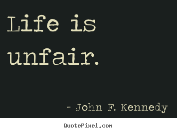 Quotes About Life Is Unfair 45 Quotes