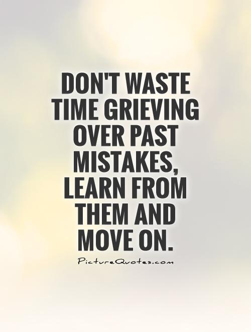Quotes About Moving On From Mistakes 14 Quotes