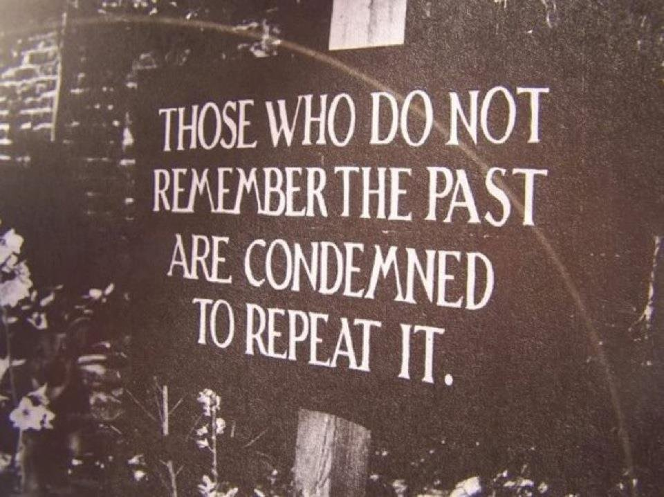 Image result for if we forget the past we are doomed to relive it quotes