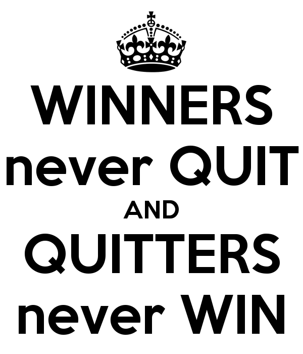 winners never quit and quitters never win Quitters never win toolbox for the working women who never falter in the she's shown us over and over that winners never quit and that quitters.