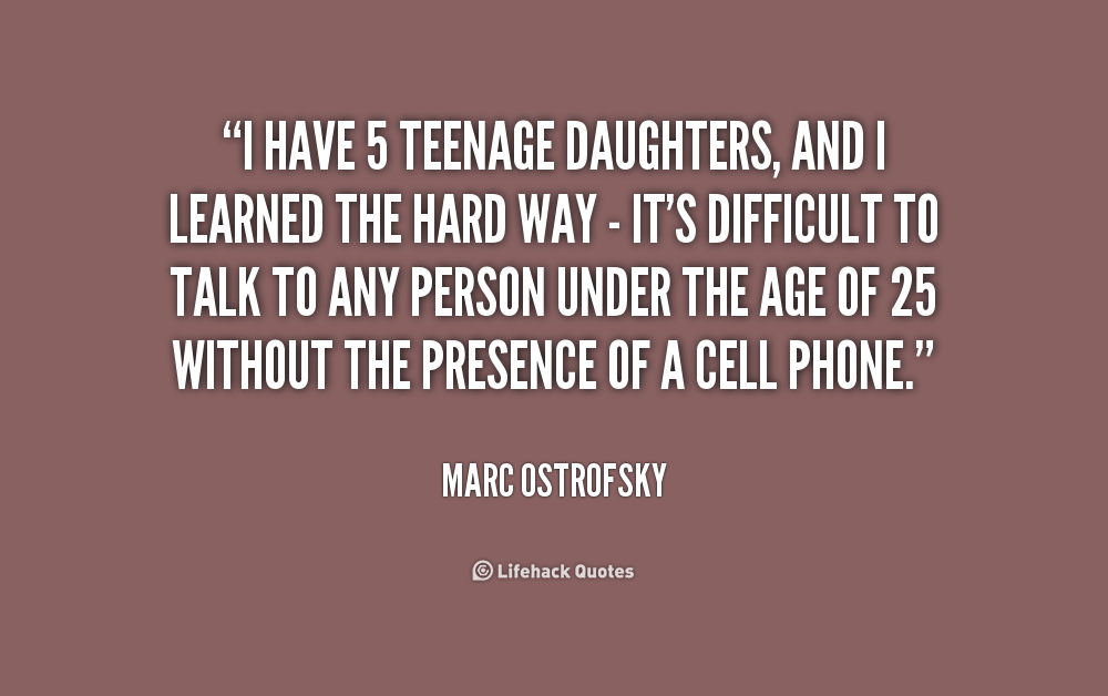 Quotes about Teenage Daughter (36 quotes)