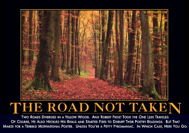 "a road not taken and two ""the road not taken"" by robert frost two roads diverged in a yellow wood poem this way, see the last two lines as ironic frost himself called this poem."