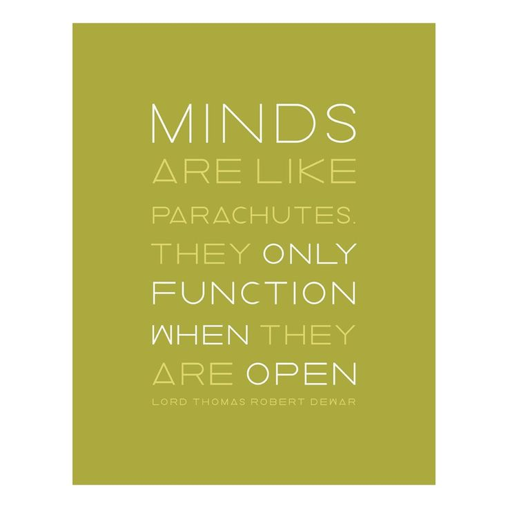 minds are open when hearts are I pray that we may at all times keep our minds open to new ideas and shun dogma that we may grow in our understanding of the nature of all living beings.