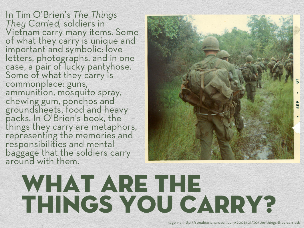 the things they carries 199 quotes from the things they carried: 'they carried the sky the whole atmosphere, they carried it, the humidity, the monsoons, the stink of fungus an.