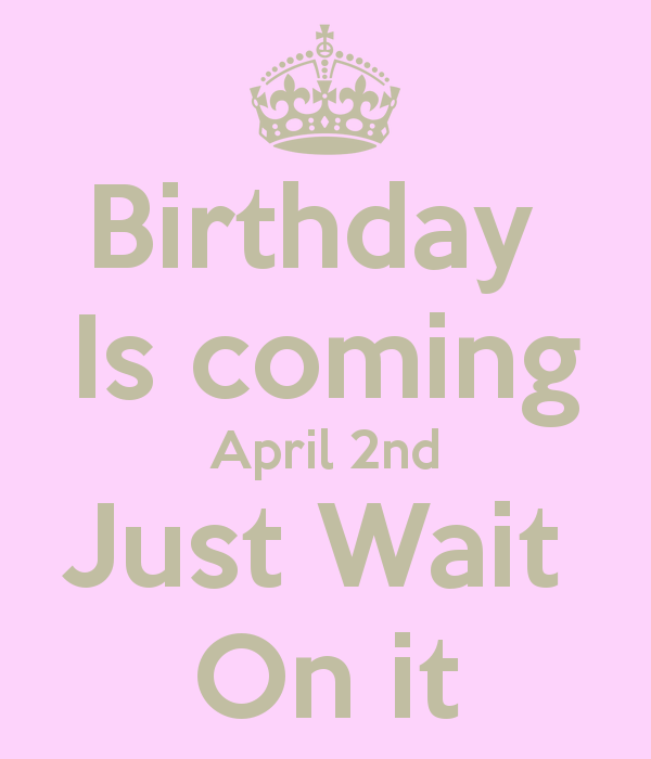 Quotes About Birthday Coming (27 Quotes