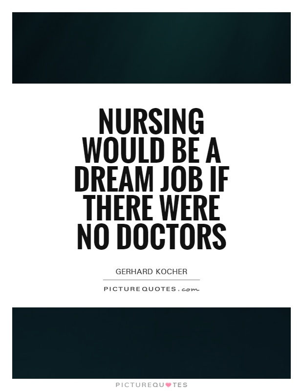 my dream job to become a nurse My dream: becoming a pediatric nurse vincent s at the time of his birth was barely more than a palm length at one pound, thirteen ounces his mom reports not wanting to look at him, much less of picking him up.