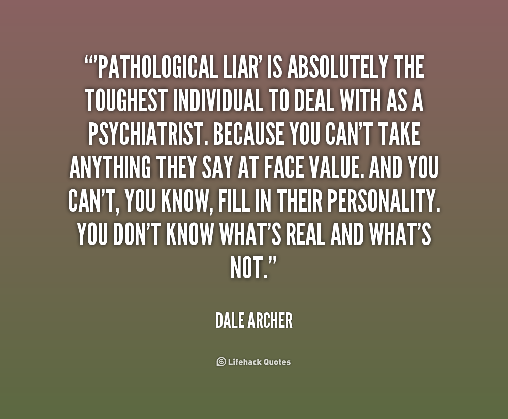 Quotes About Pathological Liars 26 Quotes