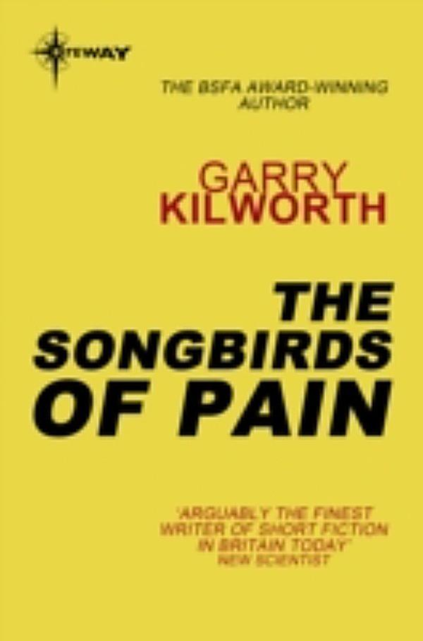 songbirds of pain Garry kilworth's first collection shows him to be one of the most original and enjoyable writers in the field the thirteen stories in the songbirds of pain mix science fiction and fantasy, with a dash of unclassifiable strangeness.