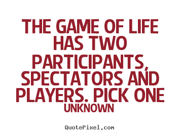 Quotes About Game And Life 283 Quotes