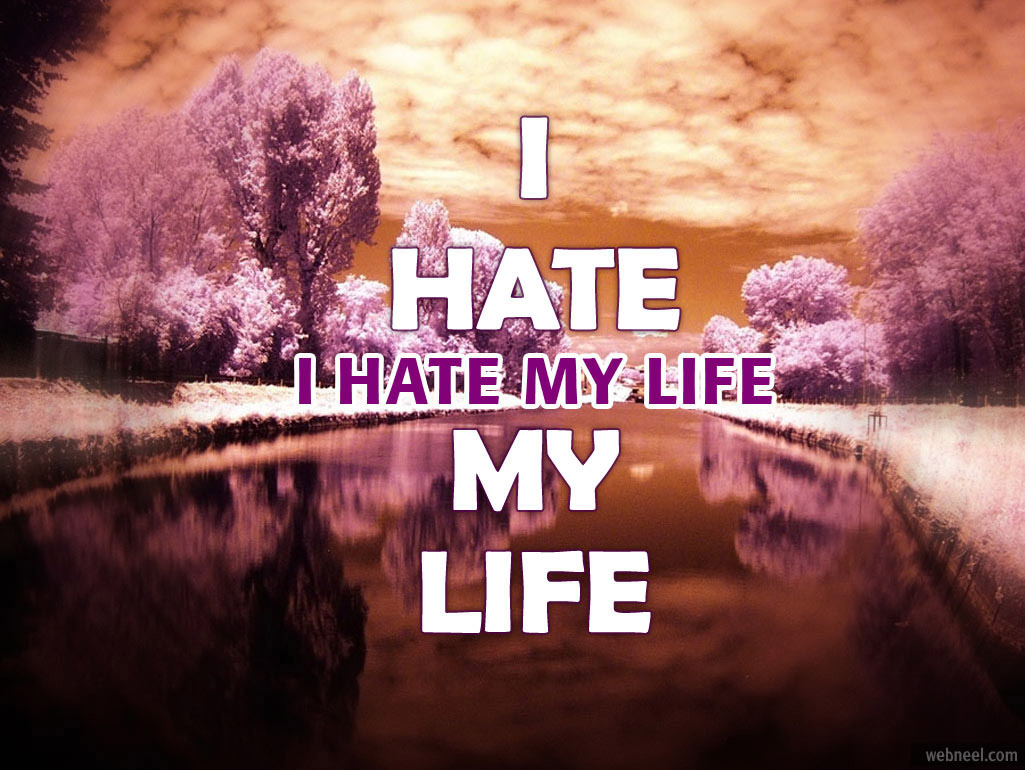 Quotes About Hate My Life 47 Quotes