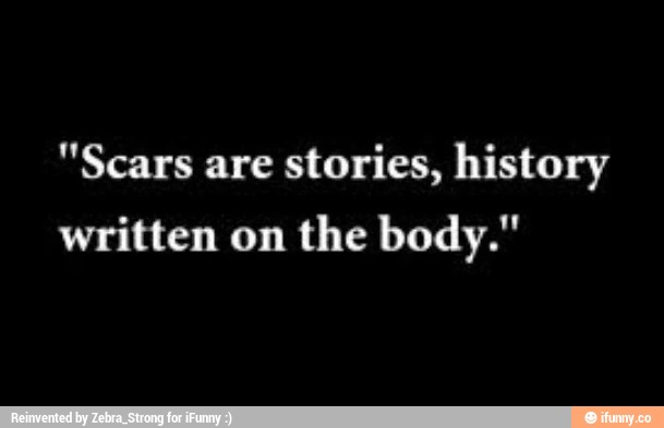 Quotes About Battle Scars 56 Quotes