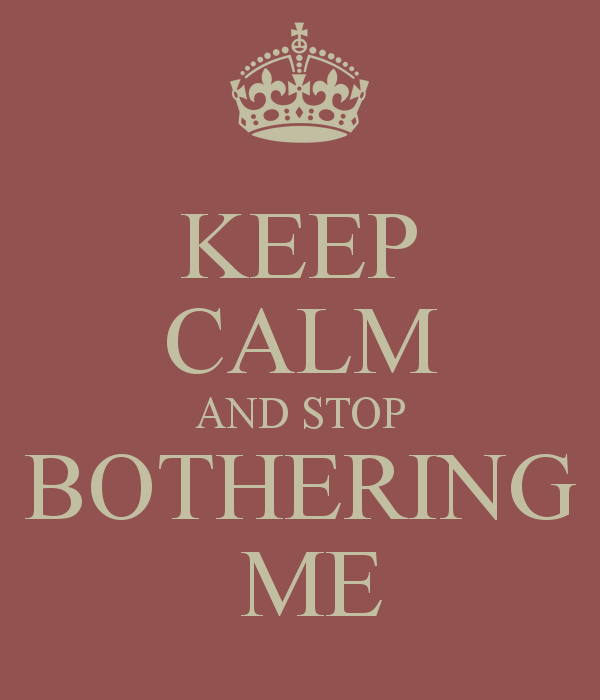 Quotes About Bothering 108 Quotes