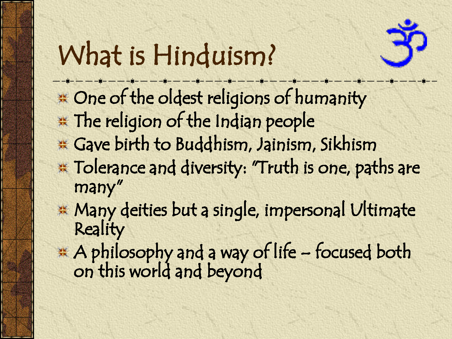 an analysis of hindus believed to be one of the oldest religions existing today Indeed, because hinduism is one of the religions that views time as cyclical rather than linear, what information is available about hinduism does not give a very accurate picture of its history (bass 5) hat can be gleaned from this history is the fact that hinduism is one of the oldest religions with one of the oldest societies in the world.